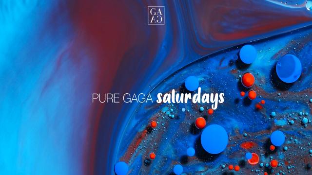 PURE GAGA \\ Saturdays